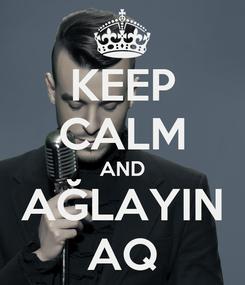 Poster: KEEP CALM AND AĞLAYIN AQ