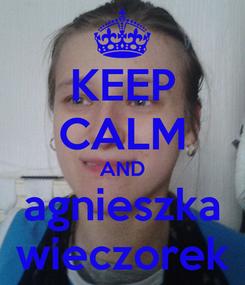 Poster: KEEP CALM AND agnieszka wieczorek