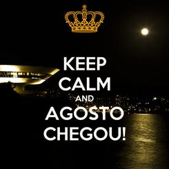 Poster: KEEP CALM AND AGOSTO CHEGOU!