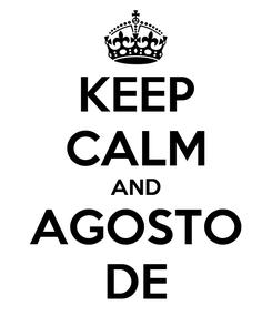 Poster: KEEP CALM AND AGOSTO DE