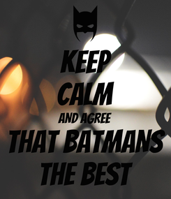 Poster: KEEP CALM AND AGREE THAT BATMANS THE BEST