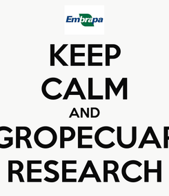 Poster: KEEP CALM AND AGROPECUARY RESEARCH