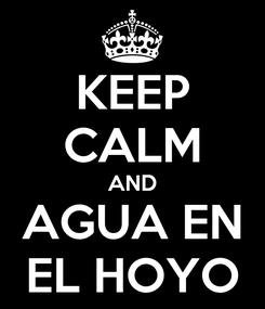 Poster: KEEP CALM AND AGUA EN EL HOYO