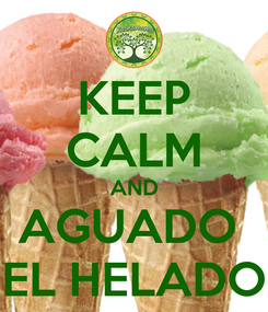 Poster: KEEP CALM AND AGUADO  EL HELADO