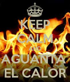 Poster: KEEP CALM AND AGUANTA  EL CALOR