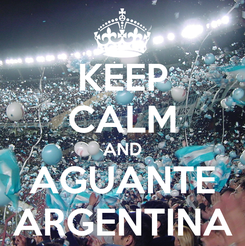 Poster: KEEP CALM AND AGUANTE ARGENTINA