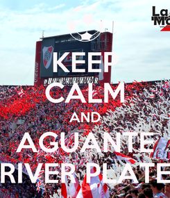 Poster: KEEP CALM AND AGUANTE RIVER PLATE