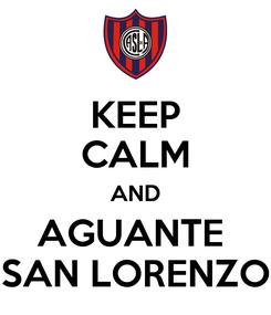 Poster: KEEP CALM AND AGUANTE  SAN LORENZO
