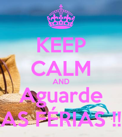 Poster: KEEP CALM AND Aguarde AS FÉRIAS !!