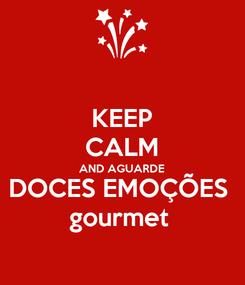 Poster: KEEP CALM AND AGUARDE DOCES EMOÇÕES  gourmet