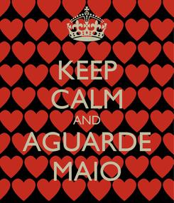 Poster: KEEP CALM AND AGUARDE MAIO