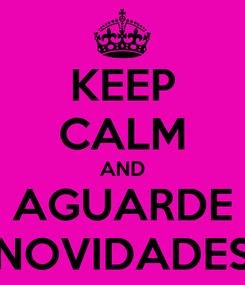 Poster: KEEP CALM AND AGUARDE NOVIDADES