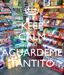 Poster: KEEP CALM AND AGUARDEME TANTITO
