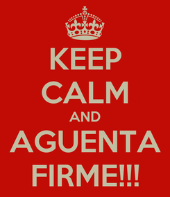 Poster: KEEP CALM AND AGUENTA FIRME!!!