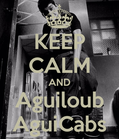 Poster: KEEP CALM AND Aguiloub AguiCabs
