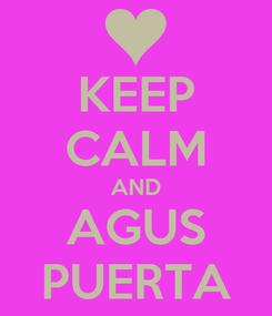 Poster: KEEP CALM AND AGUS PUERTA