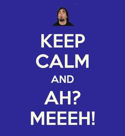 Poster: KEEP CALM AND AH? MEEEH!