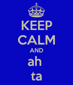 Poster: KEEP CALM AND ah  ta