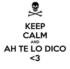 Poster: KEEP CALM AND AH TE LO DICO <3