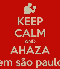 Poster: KEEP CALM AND AHAZA em são paulo