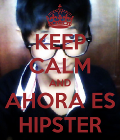 Poster: KEEP CALM AND AHORA ES HIPSTER