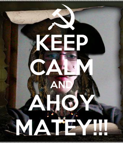 Poster: KEEP CALM AND AHOY MATEY!!!