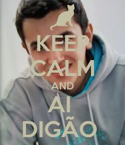 Poster: KEEP CALM AND AI  DIGÃO