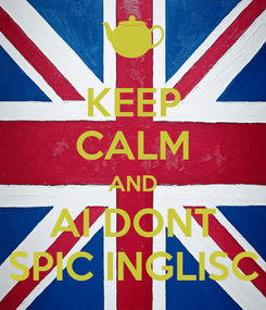 Poster: KEEP CALM AND AI DONT SPIC INGLISC