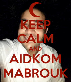 Poster: KEEP CALM AND AIDKOM MABROUK