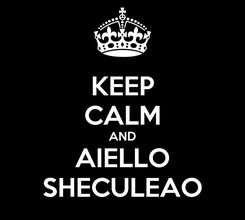 Poster: KEEP CALM AND AIELLO SHECULEAO