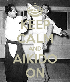 Poster: KEEP CALM AND AIKIDO ON