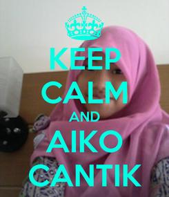 Poster: KEEP CALM AND AIKO CANTIK