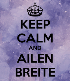 Poster: KEEP CALM AND AILEN BREITE