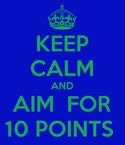 Poster: KEEP CALM AND AIM  FOR 10 POINTS