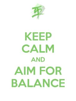 Poster: KEEP CALM AND AIM FOR BALANCE