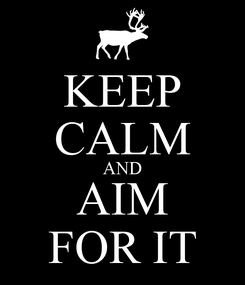 Poster: KEEP CALM AND AIM FOR IT