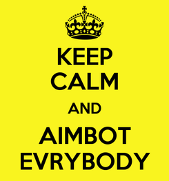 Poster: KEEP CALM AND AIMBOT EVRYBODY