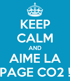 Poster: KEEP CALM AND AIME LA PAGE CO2 !