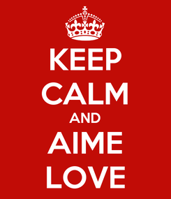 Poster: KEEP CALM AND AIME LOVE