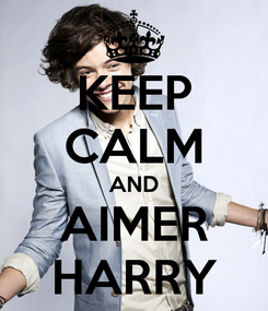 Poster: KEEP CALM AND AIMER HARRY