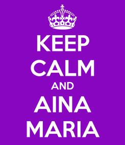Poster: KEEP CALM AND AINA MARIA