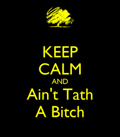 Poster: KEEP CALM AND Ain't Tath A Bitch