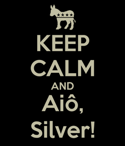 Poster: KEEP CALM AND Aiô, Silver!
