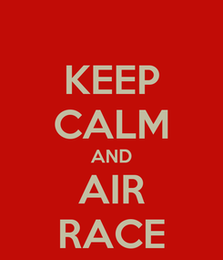 Poster: KEEP CALM AND AIR RACE