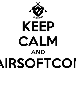 Poster: KEEP CALM AND AIRSOFTCON