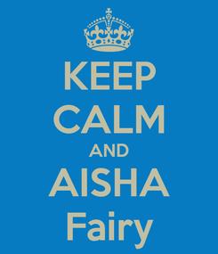 Poster: KEEP CALM AND AISHA Fairy
