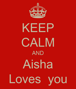 Poster: KEEP CALM AND Aisha Loves  you