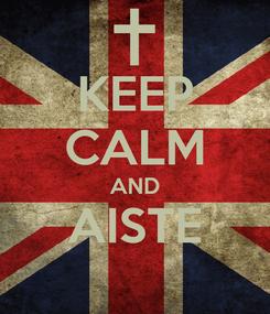 Poster: KEEP CALM AND AISTE