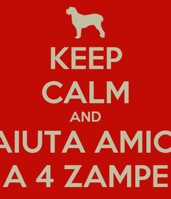 Poster: KEEP CALM AND AIUTA AMICI A 4 ZAMPE