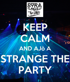 Poster: KEEP CALM AND AJò A STRANGE THE PARTY